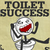 Toilet Success